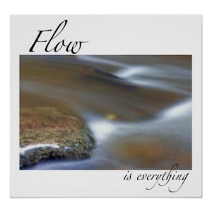 Flow is Everything poster from Zazzle